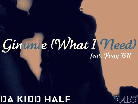 Da Kidd Half – Gimmie (What I Need) (ft.Yung BR)